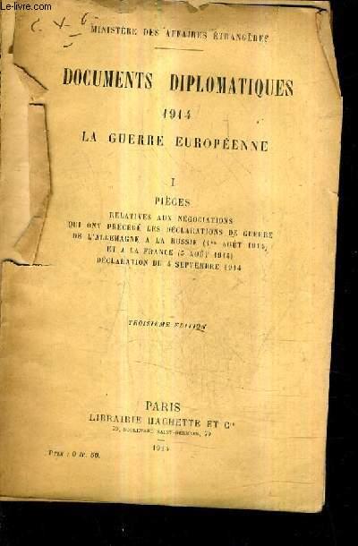 DOCUMENTS DIPLOMATIQUES 1914 LA GUERRE EUROPEENNE - I : PIECES RELATIVES AUX NEGOCIATIONS QUI ONT PRECEDE LES DECLARATIONS DE GUERRE DE L'ALLEMAGNE A LA RUSSE 1ER AOUT 1914 ET A LA FRANCE 5 AOUT 1914 DECLARATION DU 4 SEPTEMBRE 1914 / 3E EDITION.