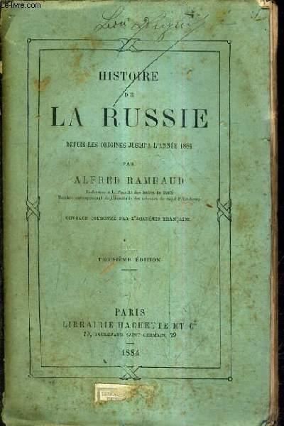 HISTOIRE DE LA RUSSIE DEPUIS LES ORIGINES JUSQU'A L'ANNEE 1884 / 3E EDITION.