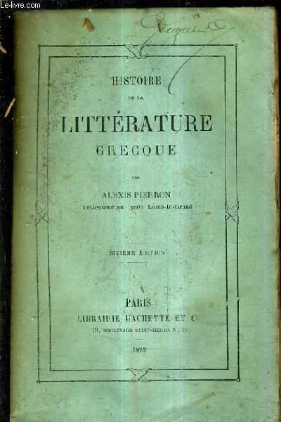 HISTOIRE DE LA LITTERATURE GRECQUE / 6E EDITION.