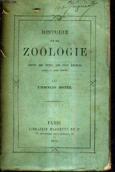 HISTOIRE DE LA ZOOLOGIE DEPUIS LES TEMPS LES PLUS RECULES JUSQU'A NOS JOURS.