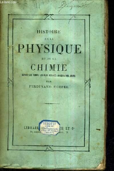 HISTOIRE DE LA PHYSIQUE ET DE LA CHIMIE DEPUIS LES TEMPS LES PLUS RECULES JUSQU'A NOS JOURS.