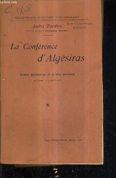 LA CONFERENCE D'ALGESIRAS - HISTOIRE DIPLOMATIQUE DE LA CRISE MAROCAINE 15 ANVIER - 7 AVRIL 1906.
