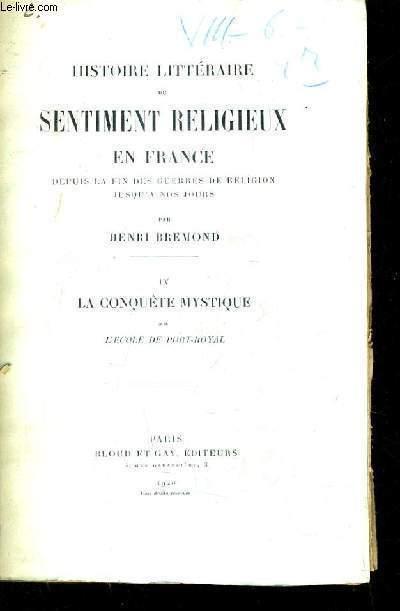 HISTOIRE LITTERAIRE DU SENTIMENT RELIGIEUX EN FRANCE DEPUIS LA FIN DES GUERRES DE RELIGION JUSQU'A NOS JOURS - TOME 4 : LA CONQUETE MYSTIQUE - II : L'ECOLE DE PORT ROYAL.