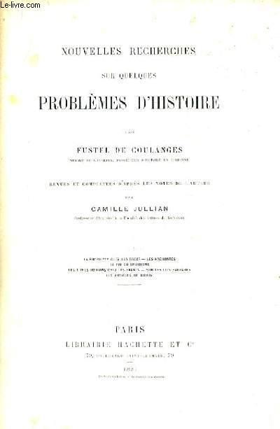 NOUVELLES RECHERCHES SUR QUELQUES PROBLEMES D'HISTOIRE - REVUE ET COMPLETEES D'APRES LES NOTES DE L'AUTEUR PAR CAMILLE JULLIAN.