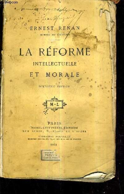 LA REFORME INTELLECTUELLE ET MORALE / 2E EDITION.