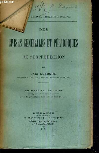DES CRISES GENERALES ET PERIODIQUES DE SURPRODUCTION / 3E EDITION REVUE CORRIGEE ET MISE AU COURANT.