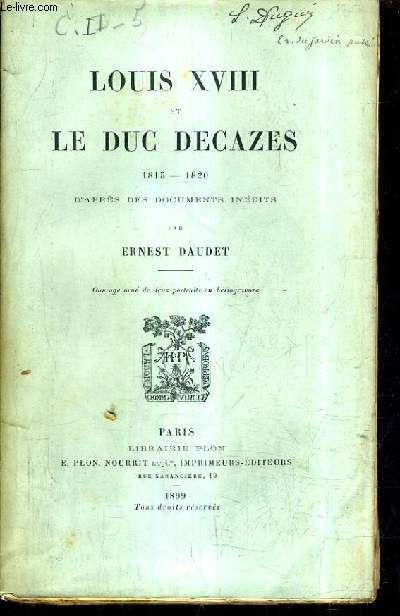 LOUIS XVIII ET LE DUC DECAZES 1815-1820 D'APRES DES DOCUMENTS INEDITS.