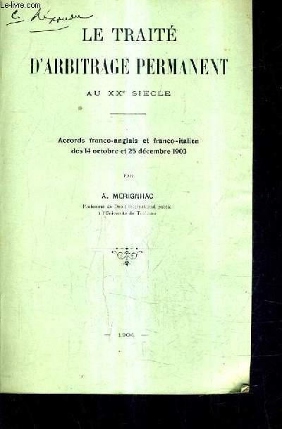 LE TRAITE D'ARBITRAGE PERMANANT AU XXE SIECLE - ACCORS FRANCO ANGLAIS ET FRANCO ITALIEN DES 14 OCTOBRE ET 25 DECEMBRE 1903 / (PLAQUETTE).