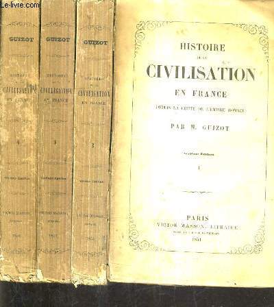 HISTOIRE DE LA CIVILISATION EN FRANCE DEPUIS LA CHUTE DE L'EMPIRE ROMAIN / EN 4 TOMES / 6E EDITION.