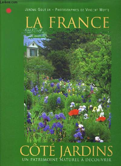 LA FRANCE COTE JARDINS - UN PATRIMOINE NATUREL A DECOUVRIR.