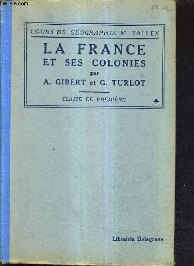 LA FRANCE ET SES COLONIES - CLASSE DE PREMIERE - 23E EDITION.