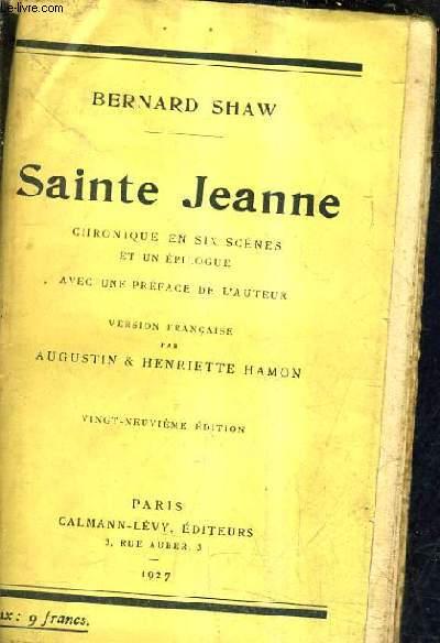 SAINTE JEANNE CHRONIQUE EN SIX SCENES ET UN EPILOGUE - 29 E EDITION.