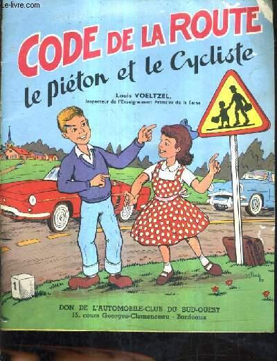 CODE DE LA ROUTE LE PIETON ET LE CYCLISTE.