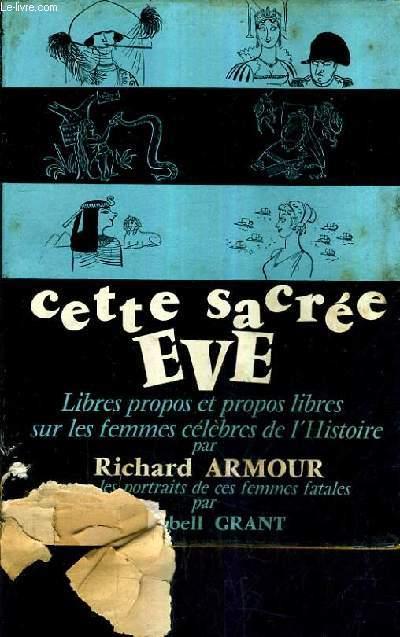 CETTE SACREE EVE - LIBRES PROPOS ET PROPOS LIBRES SUR LES FEMMES CELEBRES DE L'HISTOIRE .