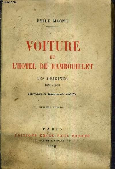 VOITURE ET L'HOTEL DE RAMBOUILLET - LES ORIGINES 1597 - 1635 - PORTRAITS ET DOCUMENTS INEDITS SIXIEME EDITION.