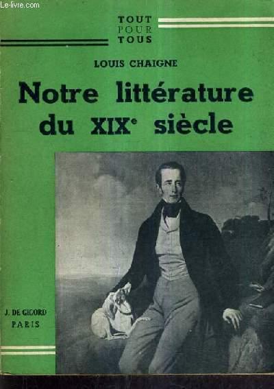 NOTRE LITERRATURE DU XIXE SIECLE.