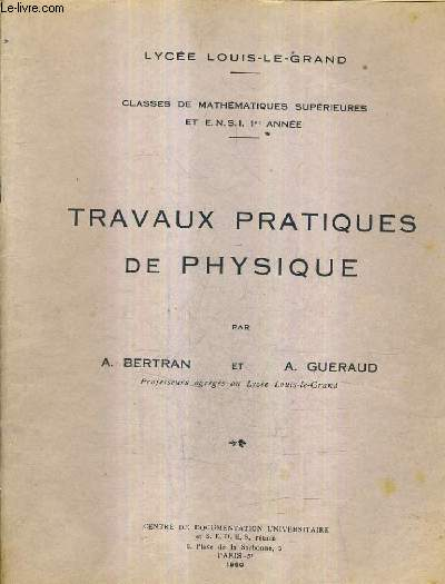 TRAVAUX PRATIQUES DE PHYSIQUE - LYCEE LOUIS LE GRAND - CLASSES DE MATHEMTQIUES SUPERIEURES ET E.N.S.I 1RE ANNEE.