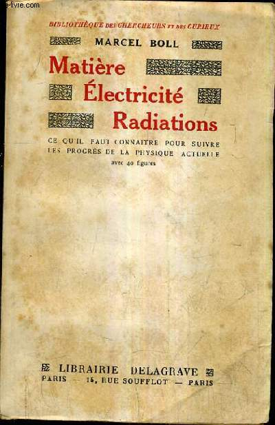 MATIERE ELECTRICITE RADIATIONS CE QU'IL FAUT CONNAITRE POUR SUIVRE LES PROGRES DE LA PHYSIQUE ACTUELLE / 3E EDITION.