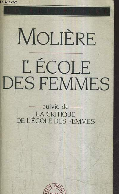 L'ECOLE DES FEMMES SUIVIE DES LA CRITIQUE DE L'ECOLE DES FEMMES.