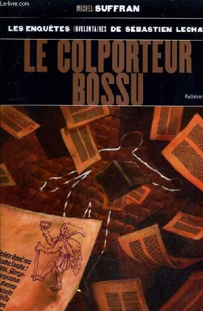 LES ENQUETES INVOLONTAIRES DE SEBASTIEN LECHAT - LE COLPORATEUR BOSSU.