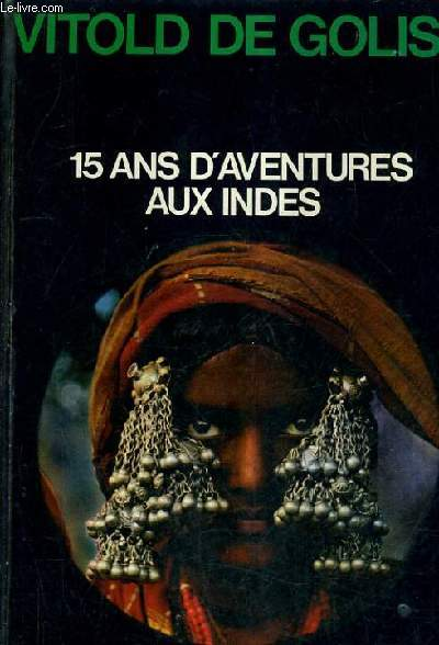 15 ANS D'AVENTURES AUX INDES - TOME 1 : L'INDE OUBLIEE.