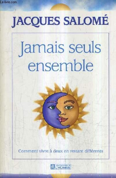 JAMAIS SEULS ENSEMBLE - COMMENT VIVRE A DEUX EN RESTANT DIFFERENTS.