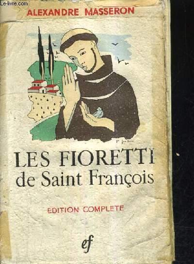 LES FIORETTI DE SAINT FRANCAIS SUIVIS DES CONSIDERATIONS SUR LES STIGMATES ET AUTRES TEXTES TRADITOINNELS.