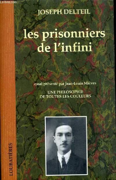 LES PRISONNIERS DE L'INFINI - UNE PHILOSOPHIE DE TOUTES LES COULEURS.