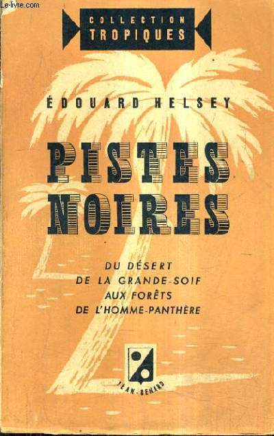 PISTES NOIRES DU DESERT DE LA GRANDE SOIF AUX FORETS DE L'HOMME PANTHERE.