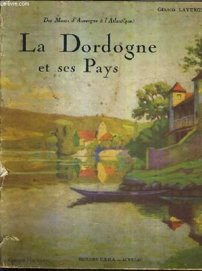LA DORDOGNE ET SES PAYS - DES MONTS D'AUVERGNE A L'ATLANTIQUE - TOME 1 .