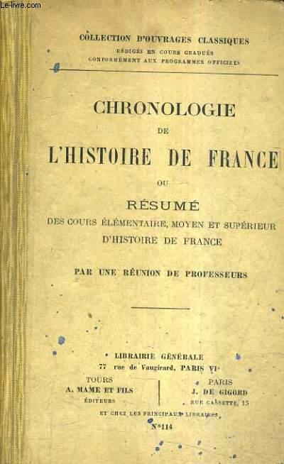 CHRONOLOGIE DE L'HISTOIRE DE FRANCE OU RESUME DES COURS ELEMENTAIRE MOYEN ET SUPERIEUR D'HISTOIRE DE FRANCE.