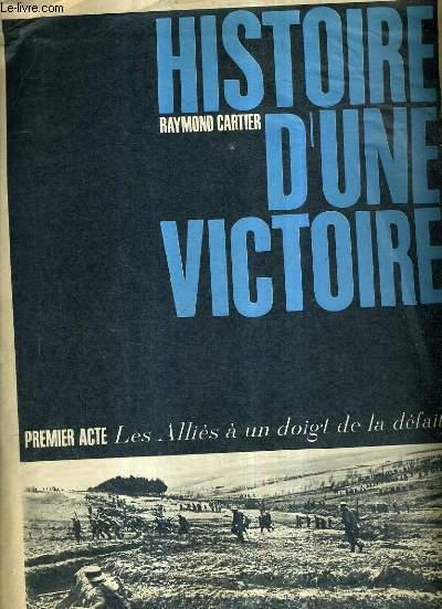 HISTOIRE D'UNE VICTOIRE - PREMIER ACTE LES ALLIES A UN DOIGT DE LA DEFAITE.