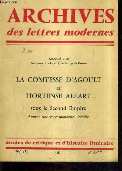 ARCHIVES DES LETTRES MODERNES - LA COMTESSE D'AGOULT ET HORTENSE ALLART SOUS LE SECOND EMPIRE D'APRES UNE CORRESPONDANCE INEDITE - N°33 1960.