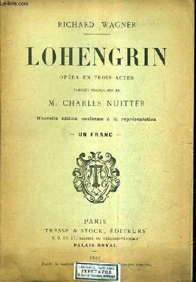 LOHENGRIN OPERA EN TROIS ACTES PAROLES FRANCAISES DE M.CHARLES NUITTER / NOUVELLE EDITION CONFORME A LA REPRESENTATION.