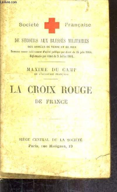LA CROIX ROUGE DE FRANCE - SOCIETE FRANCAISE DE SECOURS AUX BLESSES MILITAIRES DES ARMEES DE TERRE ET DE MER.