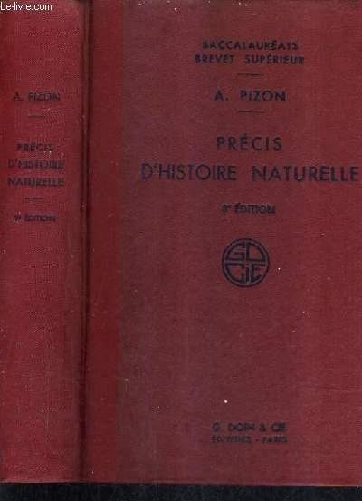 PRECIS D'HISTOIRE NATURELLE A L'USAGE DES CANDIDATS AUX BACCALAUREATS DE PHILOSOPHIE ET DE MATHEMATIQUES ET AU BREVET SUPERIEUR  / 8E EDITION REVUE ET AMENDEE CONFORME AUX DERNIERS PROGRAMMES OFFICIELS.
