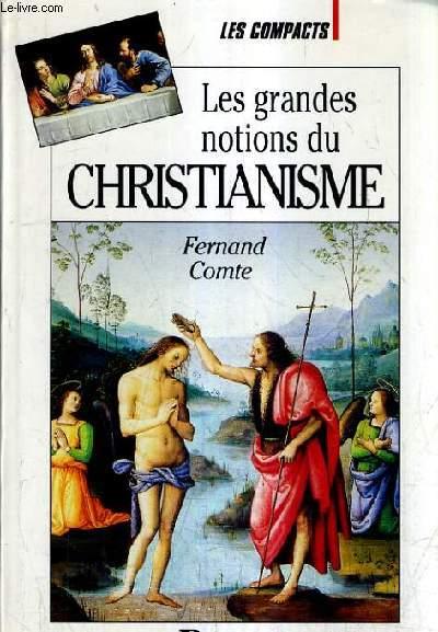 LES GRANDES NOTIONS DU CHRISTIANISME OU UN CATECHISME POUR INCROYANTS.