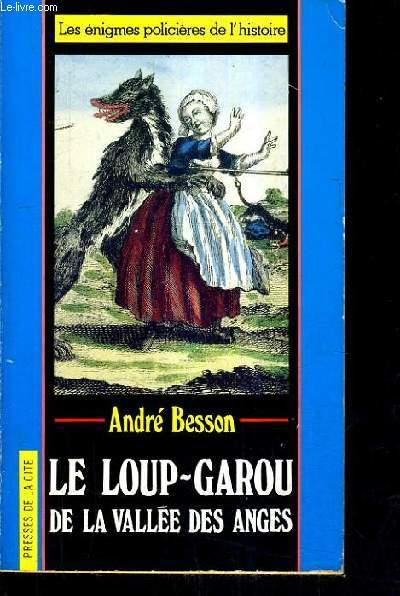 LE LOUP GAROU DE LA VALLEE DES ANGES - LES ENIGMES POLICIERES DE L'HISTOIRE 6.