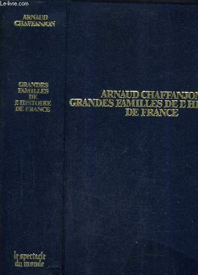 GRANDES FAMILLES DE L'HISTOIRE DE FRANCE - TOME 1.