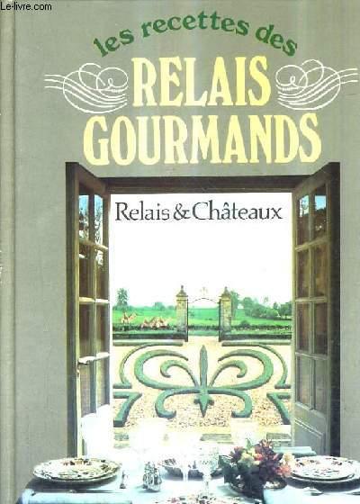LES RECETTES DES RELAIS GOURMANDS - RELAIS & CHATEAUX.