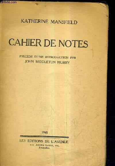 CAHIER DE NOTES - PRECEDE D'UNE INTRODUCTION PAR JOHN MIDDLETON MURRY.