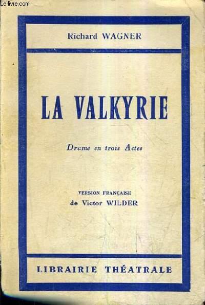 LA VALKYRIE DRAME EN TROIS ACTES - VERSION FRANCAISE DE VICTOR WILDER.