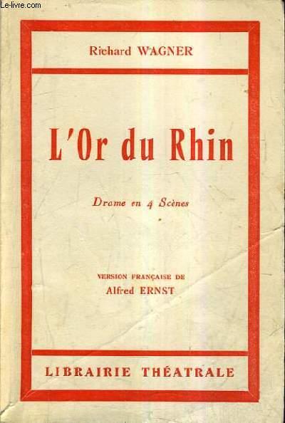 L'OR DU RHIN - DRAME EN 4 SCENES - VERSION FRANCAISE DE ALFRED ERNST.