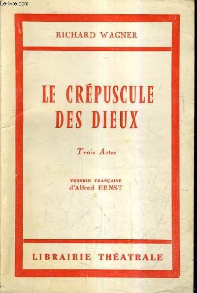 LE CREPUSCULE DES DIEUX - TROIS ACTES - VERSION FRANCAISE D'ALFRED ERNST.