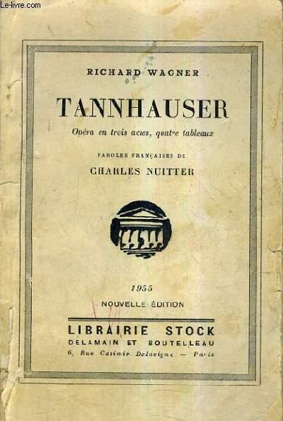 TANNHAUSER OPERA EN TROIS ACTES QUATRE TABLEAUX - PAROLES FRANCAISES DE CHARLES NUITTER - NOUVELLE EDITION.