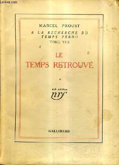 A LA RECHERCHE DU TEMPS PERDU TOME 8 - LE TEMPS RETROUVE TOME 1 - 54E EDITION.