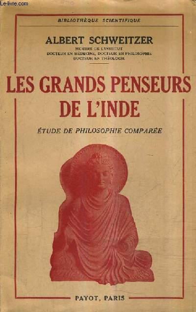 LES GRANDS PENSEURS DE L'INDE - ETUDE DE PHILOSOPHIE COMPAREE.