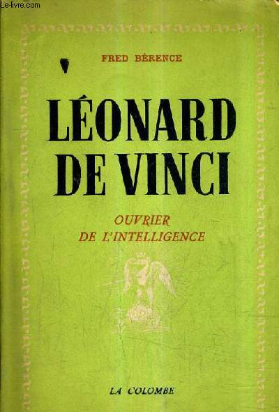 LEONARD DE VINCI OUVRIER DE L'INTELLIGENCE / NOUVELLE EDITION REVUE ET CORRIGEE PAR L'AUTEUR.
