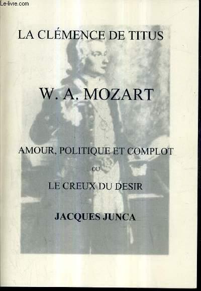 LE CLEMENCE DE TITUS W.A. MOZART - AMOUR POLITIQUE ET COMPLOT OU LE CREUX DU DESIR.
