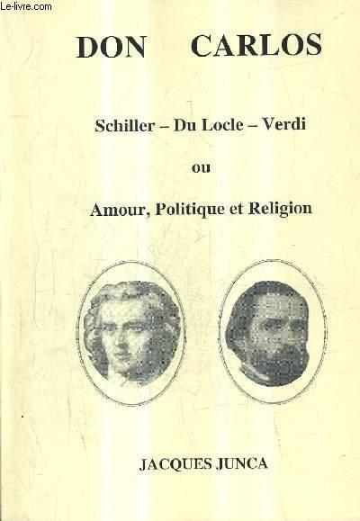 DON CARLOS SCHILLER DU LOCLE VERDI OU AMOUR POLITIQUE ET RELIGION.